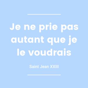 Jean XXIII - Je ne prie pas autant que je le voudrais