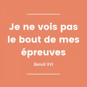 Je ne vois pas le bout de mes épreuves - Benoît XVI