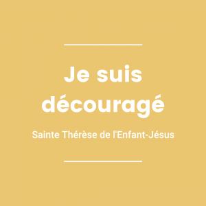 Je suis découragé - Sainte Thérèse de l'Enfant-Jésus