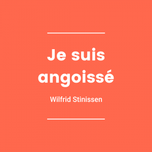 Je suis angoissé - Wilfrid Stinissen