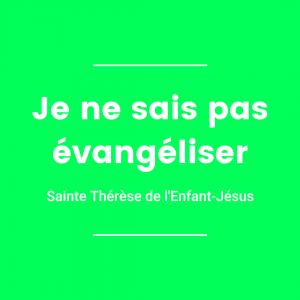 Je ne sais pas évangéliser - Sainte Thérèse de l'Enfant-Jésus