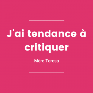 J'ai tendance à critiquer - Mère Teresa