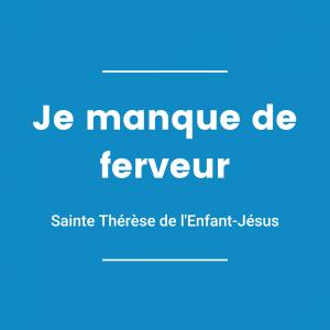 Je manque de ferveur - Sainte Thérèse de l'Enfant-Jésus