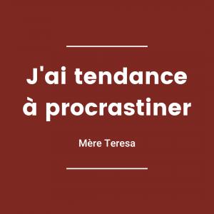 J'ai tendance à procrastiner - Mère Teresa