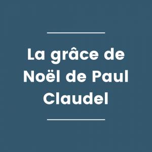 La grâce de Noël de Paul Claudel