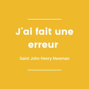 J'ai fait une erreur - Saint John Henry Newman