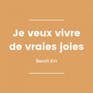 Je veux vivre de vraies joies - Benoît XVI