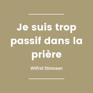 Je suis trop passif dans la prière - Wilfrid Stinissen