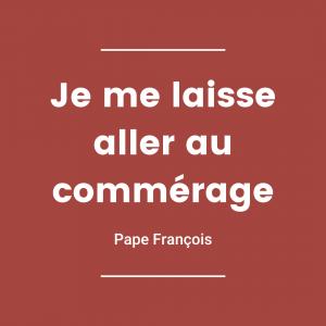 Je me laisse aller aux commérages - Pape François